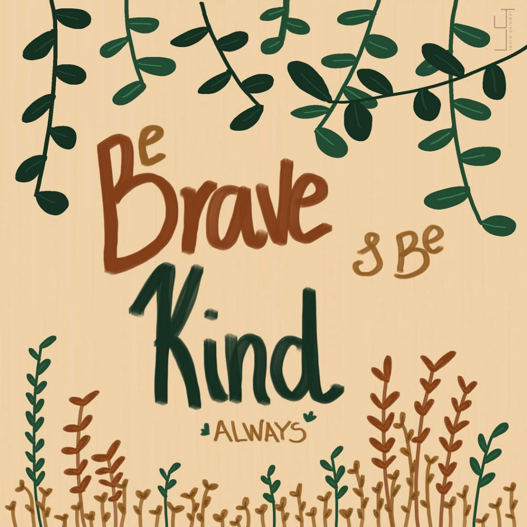 be brave and be kind always